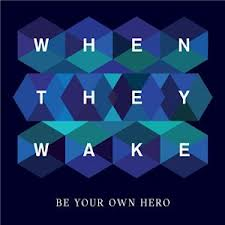 WHEN THEY WAKE Be Your Own Hero