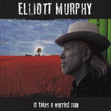 ELLIOTT MURPHY It Takes A Worried Man
