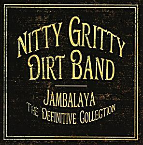 NITTY GRITTY DIRT BAND Jambalaya – The Definitive Collection