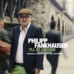 PHILIPP FANKHAUSER I'll Be Around