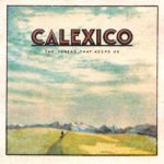CALEXICO The Thread That Keeps Us