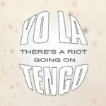 YO LA TENGO Theres A Riot Going On