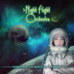 THE NIGHT FLIGHT ORCHESTRA – Sometimes The World Ain't Enough
