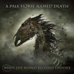 A PALE HORSE NAMED DEATH When The World Becomes Undone