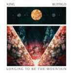 KING BUFFALO Longing To Be The Mountain