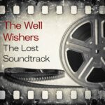 THE WELL WISHERS The Lost Soundtrack