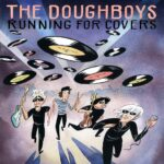 THE DOUGHBOYS Running For Covers
