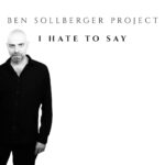 BEN SOLLBERGER PROJECT I Hate To Say