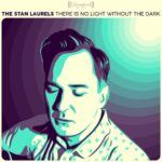 THE STAN LAURELS - There Is No Light Without The Dark